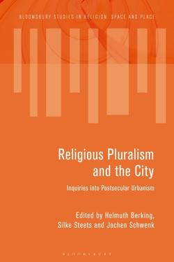 BERKING, Helmuth, Silke STEETS y Jochen SCHWENK (2018): Religious Pluralism and the City. Inquiries into Postsecular Urbanism, London, Bloomsbury